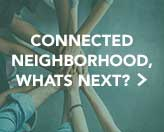 Connected Neighborhood, Whats Next
